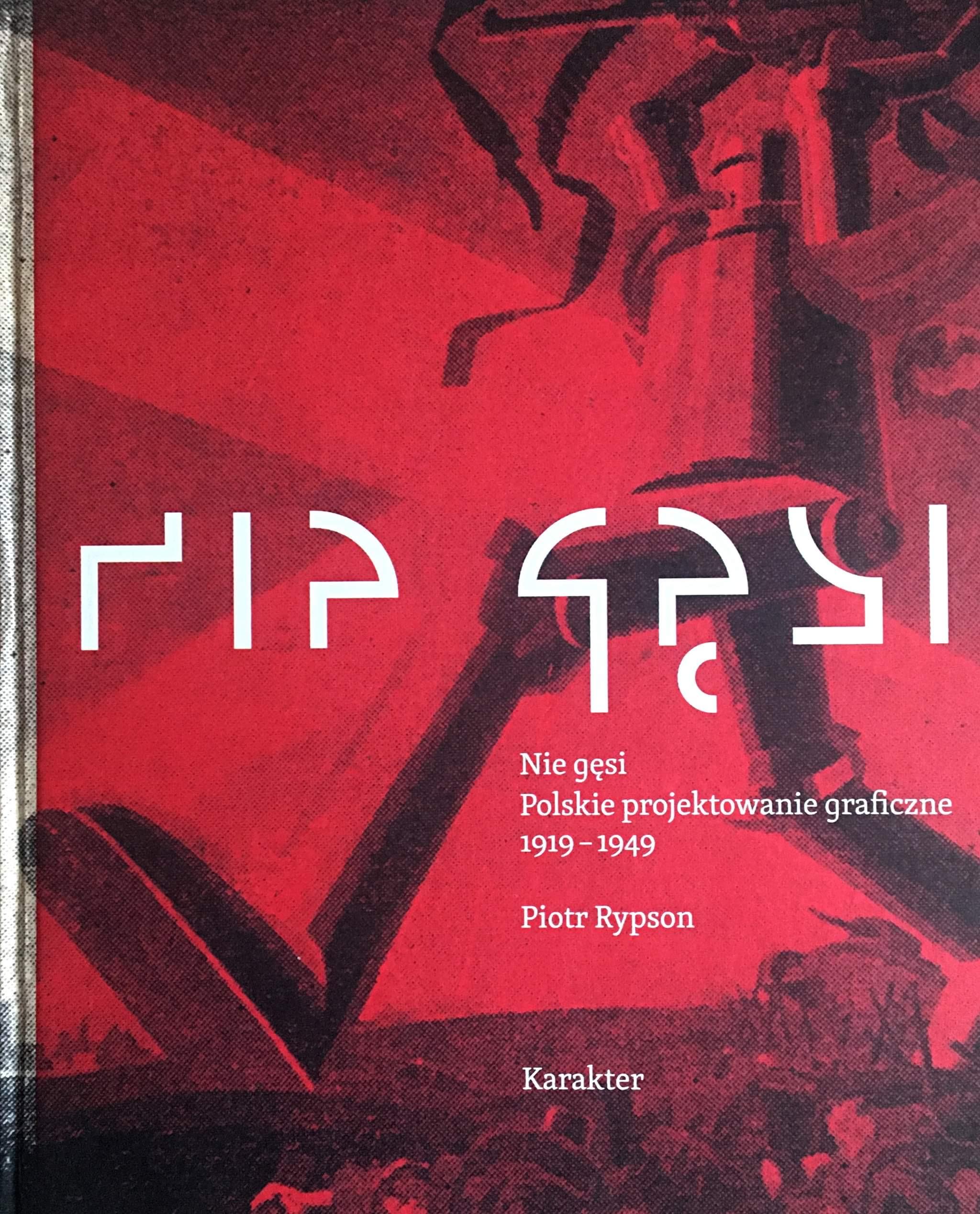 """""""Nie gęsi. Polskie projektowanie graficzne 1918-1949"""", wydana w 2011"""